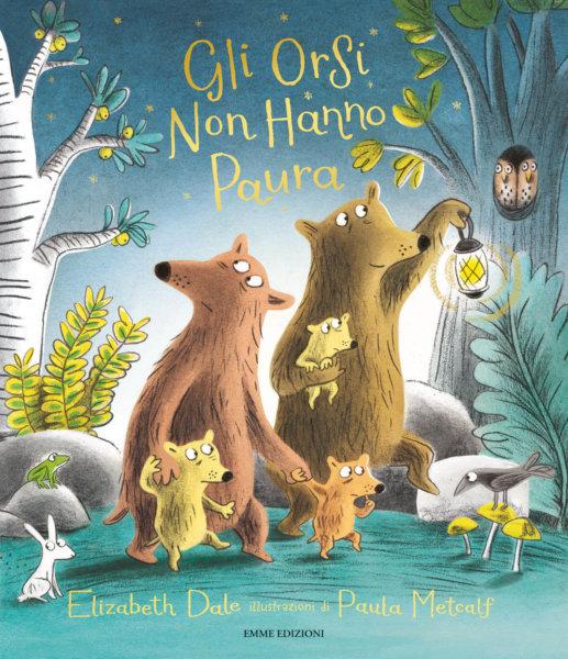 Gli orsi non hanno paura - Dale-Metcalf  Album illustrati - Emme Edizioni - 9788867146918