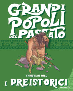 I preistorici - Hill-Piana - Grandi popoli del passato - Edizioni EL - 9788847735446