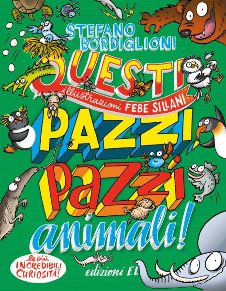 Questi pazzi, pazzi animali! - Bordiglioni/Sillani | Narrativa | Edizioni EL | 9788847735439