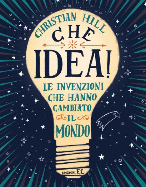 Che idea! - Le invenzioni che hanno cambiato il mondo - Hill/Ferrario | Narrativa | Edizioni EL | 9788847735545