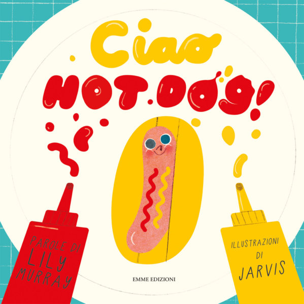 Ciao, Hot Dog! - Murray-Jarvis - Emme Edizioni - 9788867147878