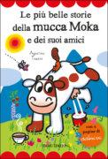 Le più belle storie della mucca Moka e dei suoi amici - Traini - Emme Edizioni - 9788867148066
