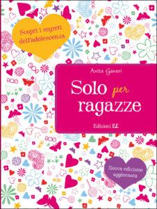 Solo per ragazze - Scopri i segreti dell'adolescenza - Ganeri-Mac - Edizioni EL - 9788847736122