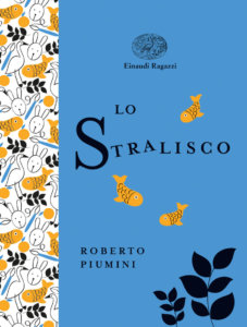 Lo stralisco - Piumini-Mariniello - Einaudi Ragazzi - 9788866564843