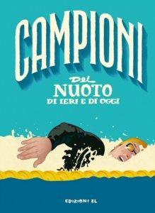 Campioni del nuoto di ieri e di oggi - Nicastro-Astolfi - Edizioni EL -9788847736412