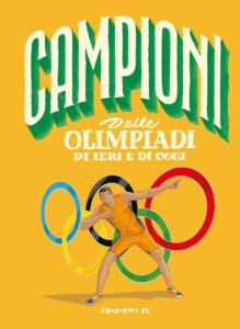 Campioni delle Olimpiadi di ieri e di oggi - Rossi-Fiorin - Edizioni EL - 9788847736429