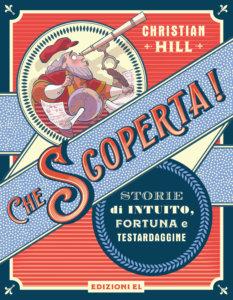 Che scoperta! Storie di intuito, fortuna e testardaggine - Hill-Ferrario - Edizioni EL - 9788847736320