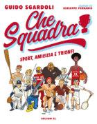 Che squadra! - Sport, amicizia e trionfi - Sgardoli-Ferrario - Edizioni EL - 9788847736450