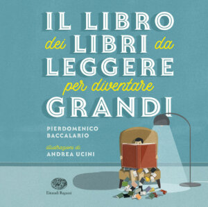 Il libro dei libri da leggere per diventare grandi - Baccalario-Ucini - Einaudi Ragazzi - 9788866564928