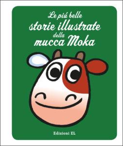 Le più belle storie illustrate della mucca Moka - Traini - Edizioni EL - 9788847736399