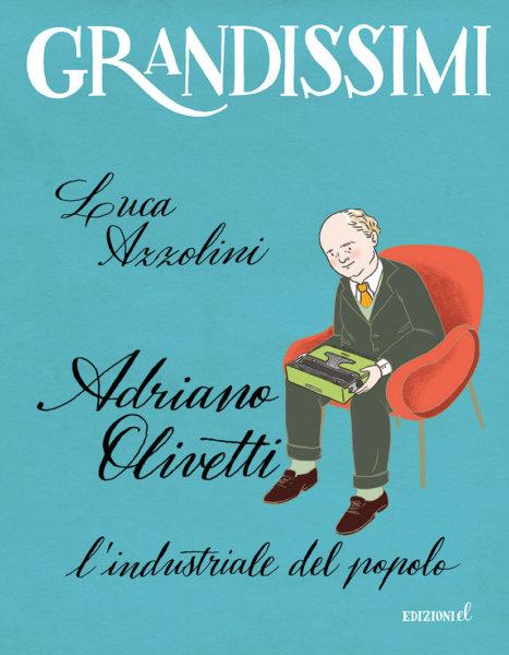 Adriano Olivetti, l'industriale del popolo - Azzolini/Zichella | Edizioni EL