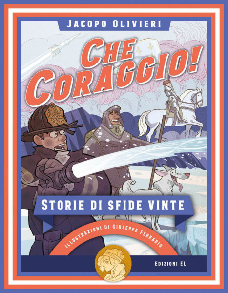 Che coraggio! Storie di sfide vinte - Olivieri/Ferrario | Edizioni EL
