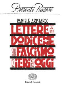 Lettere a una dodicenne sul fascismo di ieri e di oggi - Aristarco | Einaudi Ragazzi