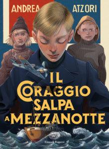 Il coraggio salpa a mezzanotte - Atzori | Einaudi Ragazzi