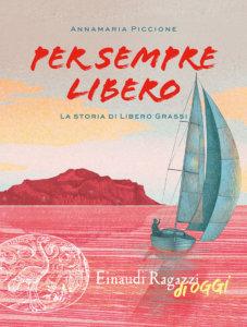 Per sempre Libero - La storia di Libero Grassi - Piccione | Einaudi Ragazzi