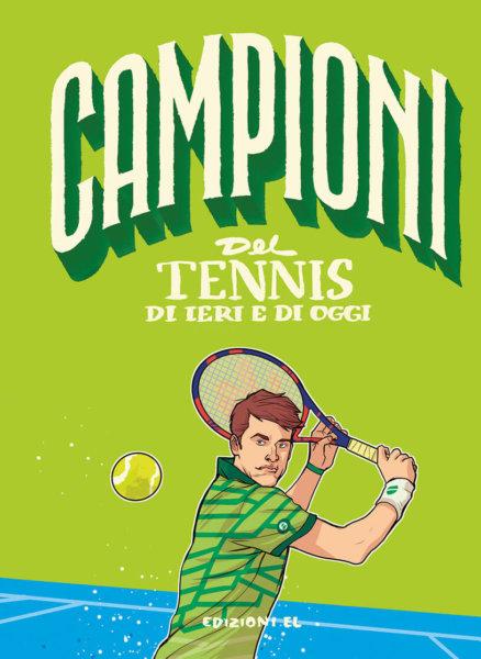 Campioni del tennis di ieri e di oggi - Nicastro/Medri | Edizioni EL - 9788847736887