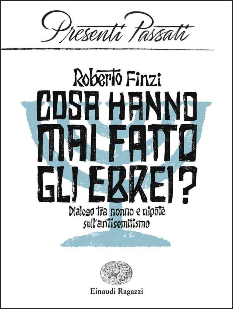 Cosa hanno mai fatto gli ebrei? Dialogo tra nonno e nipote sull'antisemitismo - Finzi   Einaudi Ragazzi