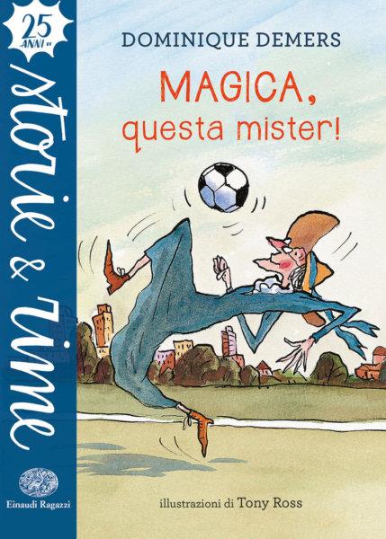 Magica, questa mister! - Demers/Ross | Einaudi Ragazzi