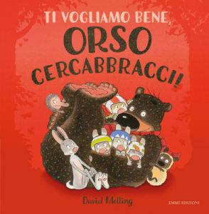 Ti vogliamo bene, Orso Cercabbracci! - Melling | Emme Edizioni