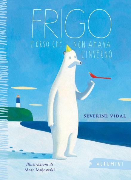 Frigo l'orso che non amava l'inverno - Vidal/Majewski | Emme Edizioni
