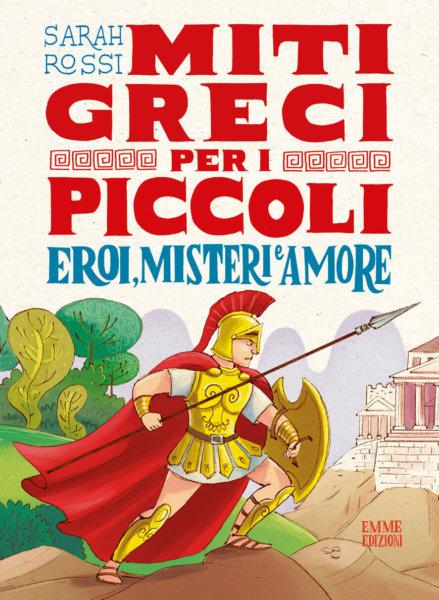 Miti greci per i piccoli - Eroi, misteri, amore - Rossi/Bongini | Emme Edizioni