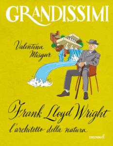 Frank Lloyd Wright, l'architetto della natura - Misgur/Lissoni | Edizioni EL