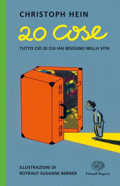 20 cose - Tutto ciò di cui hai bisogno nella vita - Hein/Berner | Einaudi Ragazzi