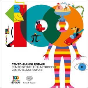 Cento Gianni Rodari. Cento storie e filastrocche. Cento illustratori - Rodari/AA.VV. | Einaudi Ragazzi
