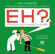 Eh? Espressioni tipiche regione per regione - Bertini Malgarini, Carosella e Vignuzzi/Sedmak | Einaudi Ragazzi