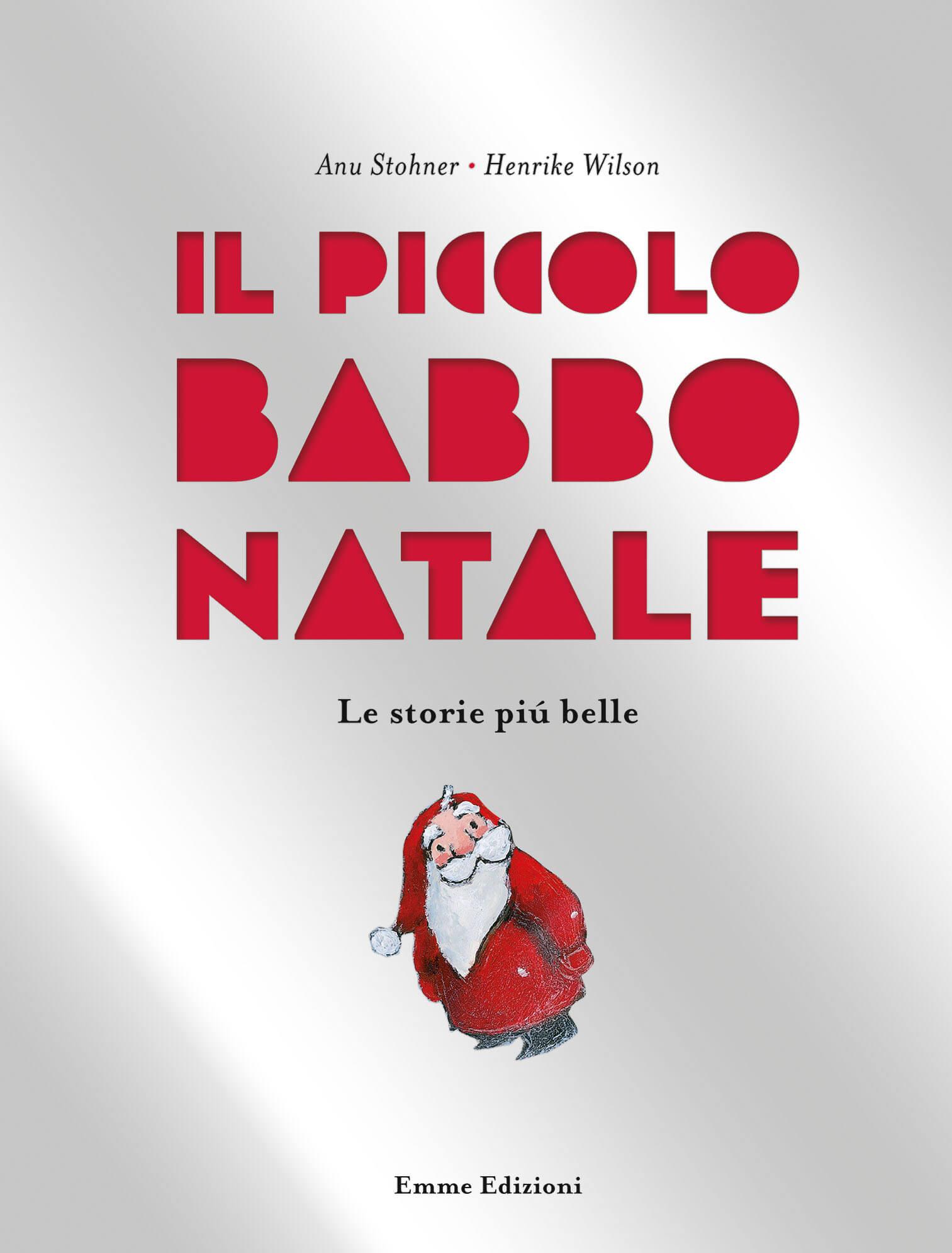 Babbi Natale.Il Piccolo Babbo Natale Le Storie Piu Belle Stohner Wilson Emme Edizioni