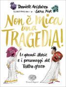 Non è mica una tragedia! Le grandi storie e i personaggi del Teatro greco - Aristarco/Not | Einaudi Ragazzi