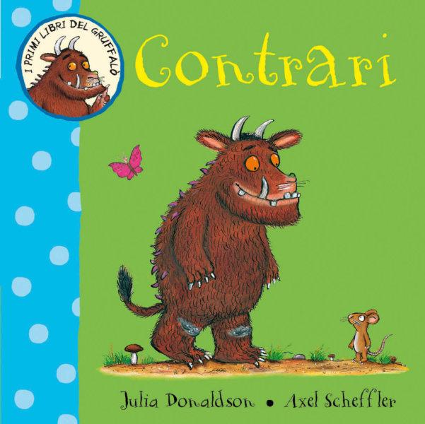I primi libri del Gruffalò - Contrari - Donaldso//Scheffler | Emme Edizioni