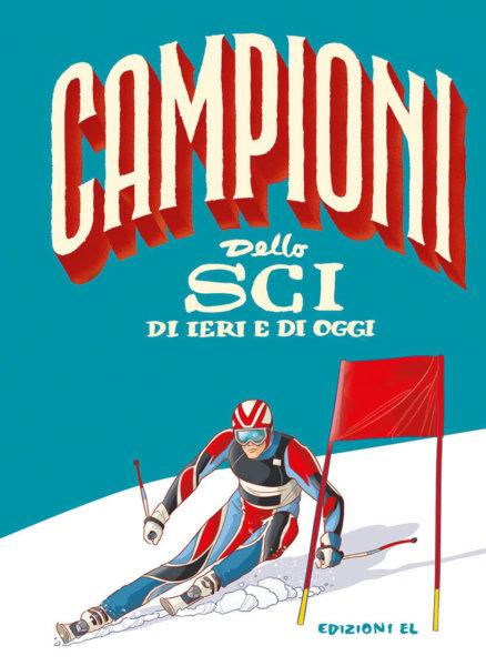 Campioni dello sci di ieri e di oggi - Bratti/Fiorin | Edizioni EL