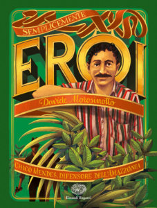 Chico Mendes, difensore dell'Amazzonia - Morosinotto | Einaudi Ragazzi