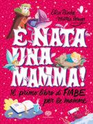 E' nata una mamma! Il primo libro di fiabe per le mamme - Binda e Perego/La Rosa | Einaudi Ragazzi