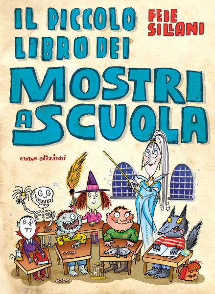 Il piccolo libro dei mostri a scuola - Sillani | Emme Edizioni