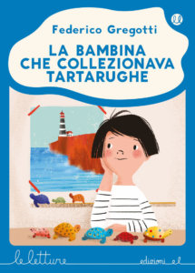 La bambina che collezionava tartarughe - Gregotti/Simeone | Edizioni EL