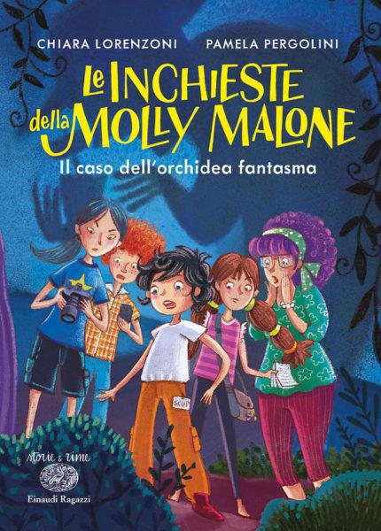 Le inchieste della Molly Malone - Il caso dell'orchidea fantasma - Lorenzoni,Pergolini/Bongini | Einaudi Ragazzi