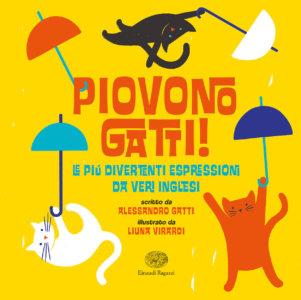 Piovono gatti! Le più divertenti espressioni da veri inglesi - Gatti/Virardi | Einaudi Ragazzi