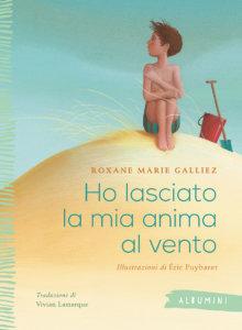 Ho lasciato la mia anima al vento - Marie Galliez/Puybaret | Emme Edizioni