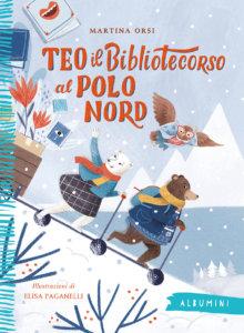 Teo il bibliotecorso al Polo Nord - Orsi/Paganelli | Emme Edizioni