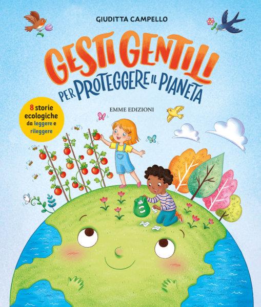 Gesti gentili per proteggere il pianeta - Campello/Tedeschi | Emme Edizioni