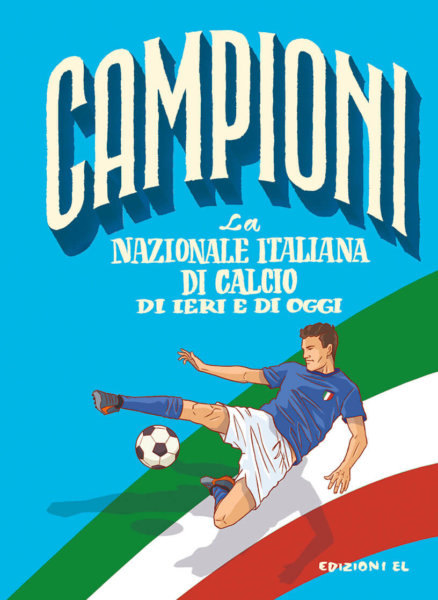 La nazionale italiana di calcio di ieri e di oggi - Bratti/Fiorin | Edizioni EL