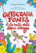 Ortografia Fonts e la valle delle lettere selvagge - Olivieri/Guicciardini | Einaudi Ragazzi