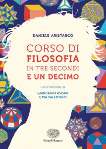 Corso di filosofia in tre secondi e un decimo - Aristarco/Ascari e Valentinis | Einaudi Ragazzi