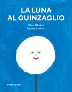 La luna al guinzaglio - Rodari/Antinori | Emme Edizioni