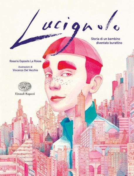 Lucignolo - Storia di un bambino diventato burattino - Esposito La Rossa/Del Vecchio | Einaudi Ragazzi