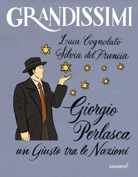 Giorgio Perlasca, un Giusto tra le Nazioni - Cognolato,del Francia/Scarduelli | Edizioni EL