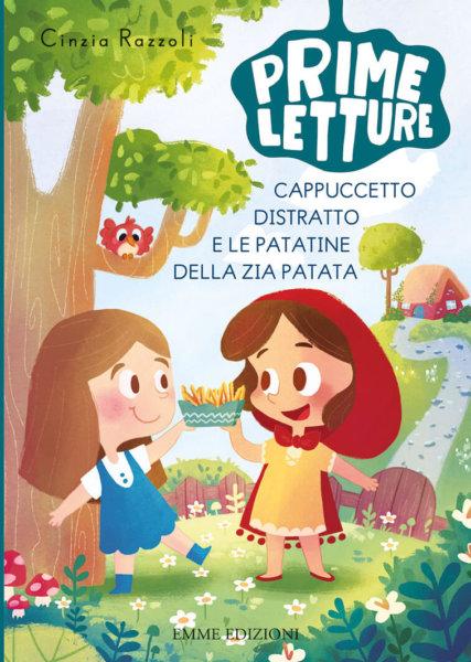 Cappuccetto Distratto e le patatine della zia Patata - Razzoli/Ongaro | Emme Edizioni