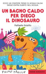 Un bagno caldo per Diego il dinosauro - Bolaffio | Emme Edizioni